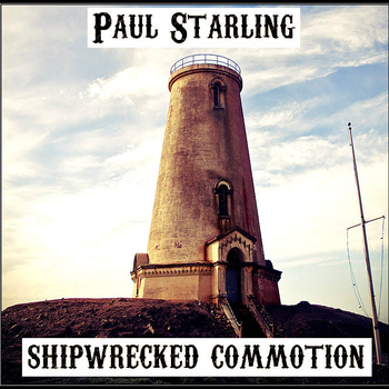 Shipwrecked Commotion by Paul Starling
